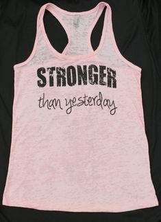 Hey, I found this really awesome Etsy listing at http://www.etsy.com/listing/129193878/stronger-than-yesterday-racerback