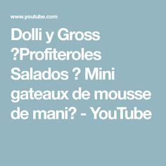 Dolli y Gross ►Profiteroles Salados ♦  Mini gateaux de mousse de mani◄ - YouTube