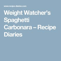 Weight Watcher's Spaghetti Carbonara – Recipe Diaries