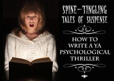 """""""Spine-Tingling Tales of Suspense: How to Write a YA Psychological Thriller."""""""
