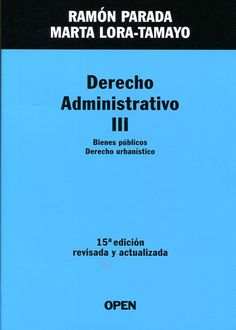 Derecho administrativo. 3, Bienes públicos, derecho urbanístico : bienes de la administración: régimen básico, dominio público... / Ramón Parada, Marta Lora-Tamayo
