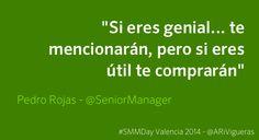 """#SMMDay Valencia: """"Si eres genial… te mencionarán, pero si eres útil te comprarán"""" frase de @Pedro Rojas , un post de @ARi Vigueras Con @The Plan Company #SocialMedia"""