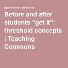 """Before and after students """"get it"""": threshold concepts 