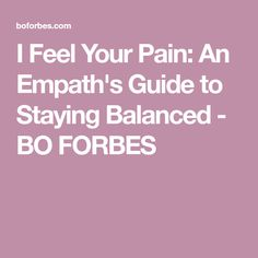 I Feel Your Pain: An Empath's Guide to Staying Balanced - BO FORBES Chronic Stress, Chronic Pain, Fibromyalgia, Cognitive Behavior, I Feel You, Restorative Yoga, Nervous System, Personal Development, Mental Health