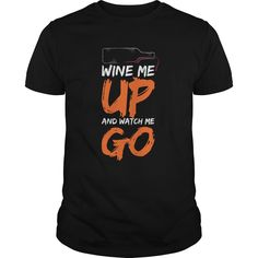 Cool Tshirt (Tshirt Coupon Today) Wine Me Up And Watch Me Go Funny Gift For Any Wine Lover Drinking Fan - Coupon 20%