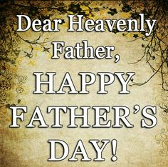 Happy Father's Day, To my Father, Yeshua, Holy Spirit.