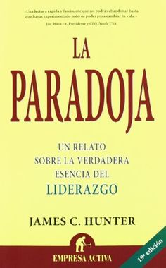 La Paradoja - James C. Hunter Excelente libro, recomendable.