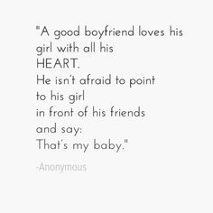 """A good boyfriend loves his girl with all heart. He isn't afraid to point to his girl in front of his friends and say: That's my baby."" - Anonymous"