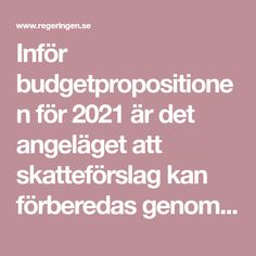 Inför budgetpropositionen för 2021 är det angeläget att skatteförslag kan förberedas genom remittering. Om förslagen kommer att presenteras i...