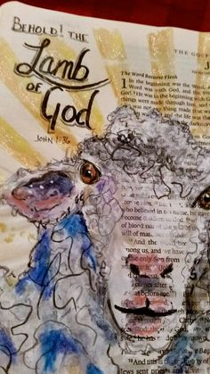 "What You Make It: ""What? You Are Drawing and Painting In Your Bible?!?!?!""  Scripture art of Lamb of God"