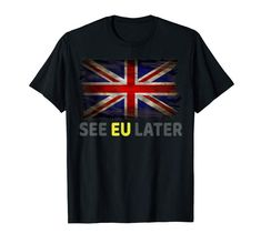 Shop Pro Brexit Leave - See Eu Later - Gift T-Shirt. Amazon, Memes, Funny, Clothing, Mens Tops, T Shirt, Gifts, Shopping, Self