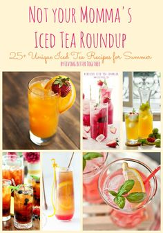 Not Your Momma's Iced Tea | 25+ Unique Iced Tea Recipes for Summer |www.livingbettertogether.com