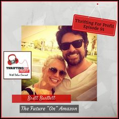 "Thrifting For Profit Podcast – Episode 91 – Brett Bartlett -The Future ""ON"" Amazon"