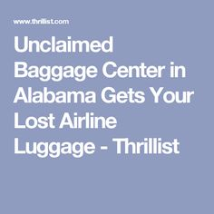 Unclaimed Baggage Center in Alabama Gets Your Lost Airline Luggage - Thrillist