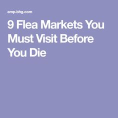 9 Flea Markets You Must Visit Before You Die