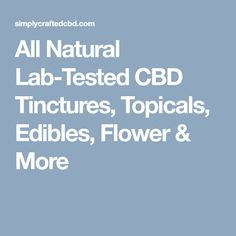 All Natural Lab-Tested CBD Tinctures, Topicals, Edibles, Flower & My Coffee, Lab, Pure Products, Flower, Natural, Healthy, My Coffee Shop, Nature, Flowers