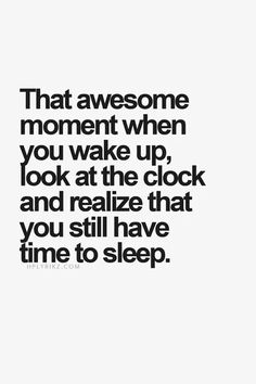 That Awesome moment when u still have time 2 sleep