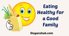 Eat healthy for a good family - Nutrition Month Slogans