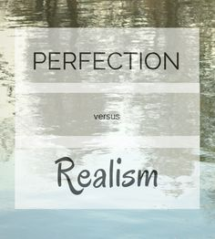 perfection vs realism