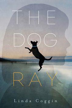 The Dog, Ray Written by Linda Coggin Candlewick Press 11/08/2016 9780763679385