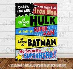 "Daddy You Are My Favorite Superhero printable Art by OurSecretPlace, $14.99  ""DADDY, YOU ARE: As Smart As IRONMAN, As Strong As HULK, As Fast As SUPERMAN, As Brave As BATMAN, MY FAVORITE SUPERHERO!"""
