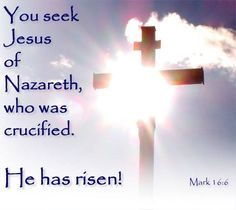 You seek Jesus of Nazareth, who was crucified.  ~Mark 16:6