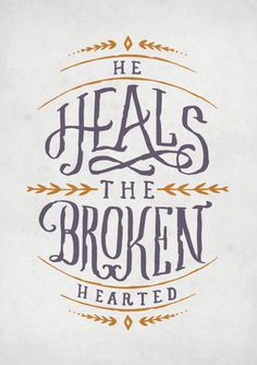 He heals the brokenhearted.