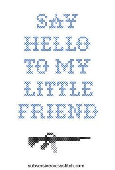 Say Hello To My Little Friend Subversive cross stitch