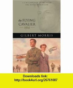 The Flying Cavalier 1914 (The House of Winslow #23) (9780764229671) Gilbert Morris , ISBN-10: 0764229672  , ISBN-13: 978-0764229671 ,  , tutorials , pdf , ebook , torrent , downloads , rapidshare , filesonic , hotfile , megaupload , fileserve