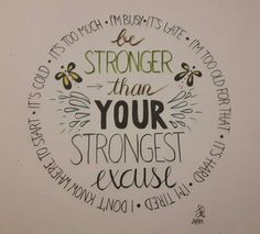 Be stronger than your strongest excuse! Stronger Than You, Wisdom