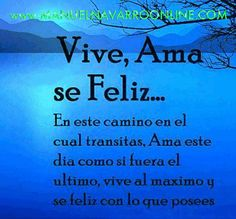 Vive, Ama, Se Feliz www.manuelnavarroonline.com