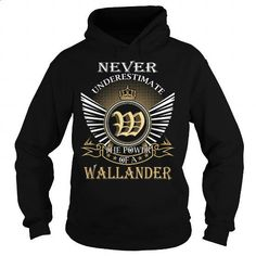 Never Underestimate The Power of a WALLANDER - Last Name, Surname T-Shirt - #gift for him #hoodies for teens