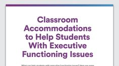 What types of accommodations can help students with executive functioning issues? Here are some ideas to talk over with your child's school.