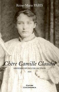 """""""Chère Camille Claudel""""  par Reine-Marie Paris qui est la petite -fille de Paul Claudel et qui a consacré une grande partie de sa vie à sortir de  l'oubli l'oeuvre de Camille, sa grand-tante, sujet totalement tabou dans sa famille."""