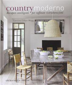 "Caroline Clifton Mogg ""Country moderno. Recuperi intelligenti per raffinate ristrutturazioni"" (Logos)"