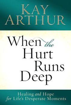 Kay Arthur she understands that deep hurt and pain.