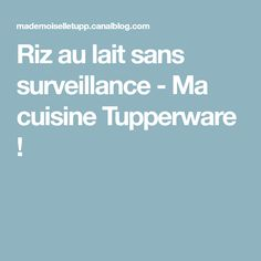 Riz au lait sans surveillance - Ma cuisine Tupperware !