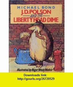 J. D. Polson and the Liberty Head Dime (9780706413816) Michael Bond , ISBN-10: 0706413814  , ISBN-13: 978-0706413816 ,  , tutorials , pdf , ebook , torrent , downloads , rapidshare , filesonic , hotfile , megaupload , fileserve