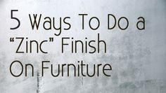 5 ways to do a zinc finish on furniture