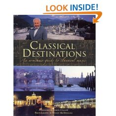 Classical Destinations: An Armchair Guide to Classical Music: Simon Callow, Wendy McDougall: Amazon.com: Books