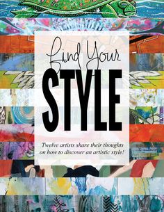 Find Your Style - Twelve artists offer their own experience, plus examples and suggestions on how to uncover and develop what's uniquely yours about your art.
