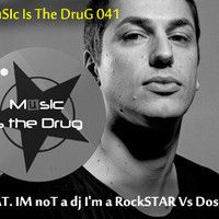 "Music is the Drug 041 FEat.  ""Dosem Vs. Corey Biggs"" - IM Not A dj I'M a ROCKstaR by Corey_Biggs on SoundCloud"