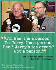 Turns out that we like Ben Jerry's and Ben *and* Jerry, even though one of those isn't a person. Life's funny that way. Thanks to Daily Kos and The Liberal Memeplex for the image! Citizens United, And Justice For All, Red State, Pro Choice, Social Issues, Atheist, Social Justice, Current Events, Good People