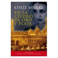 En la ciudad de Oro y Plata, by Kenizé Mourad