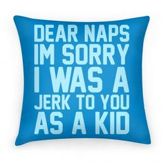 Dear Naps I'm Sorry I Was A Jerk To You As A Kid #pillow #nap #lazy #sleep #funny #kid #adult #cuddle