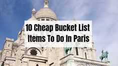 10 Cheap & Affordable Things In Paris For Broke Backpackers