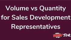 Volume vs Quantity for Sales Development Representatives