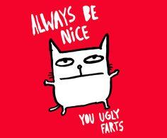 CATWAD says always...