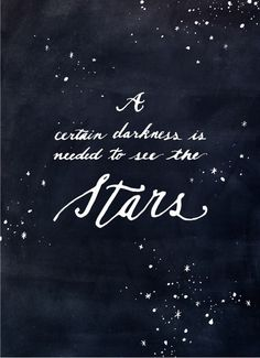 A certain amount of darkness is needed to see the stars