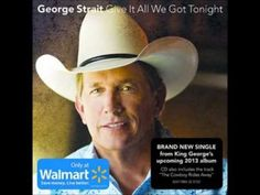 George Strait's new single from the new 2013 album    George Strait -- Give It All We Got Tonight Lyrics    July moonlight shines  Your pretty little head on my shoulder  Pull over on the side of the road  Oh my God, you're something  Like nothing I've ever seen  If I'm asleep girl, let me dream  Baby fall into my kiss  It should just happen like this  Trus...